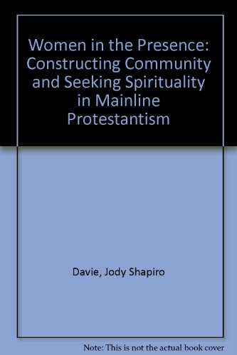 9780812232868: Women in the Presence: Constructing Community and Seeking Spirituality in Mainline Protestantism