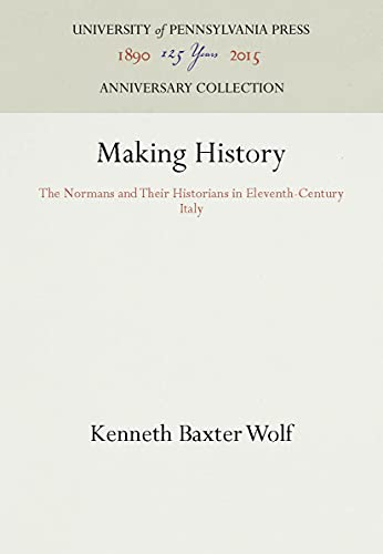 Making History: The Normans and Their Historians in Eleventh-Century Italy (The Middle Ages Series)...