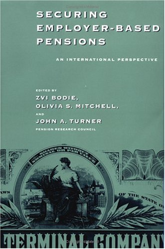Securing Employer-Based Pensions: An International Perspective (Pension Research Council ...
