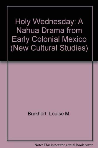 9780812233421: Holy Wednesday: A Nahua Drama from Early Colonial Mexico (New Cultural Studies Series)