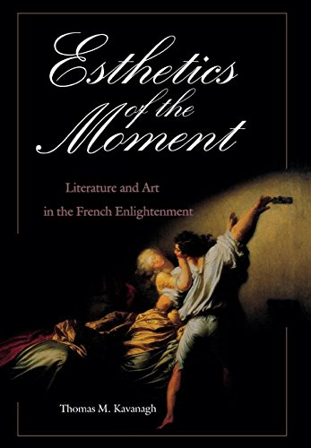 Esthetics of the Moment: Literature and Art in the French Enlightenment: Kavanagh, Thomas M.