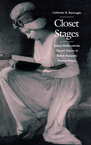 Closet Stages: Joanna Baillie and the Theater Theory of British Romantic Women Writers: Burroughs, ...