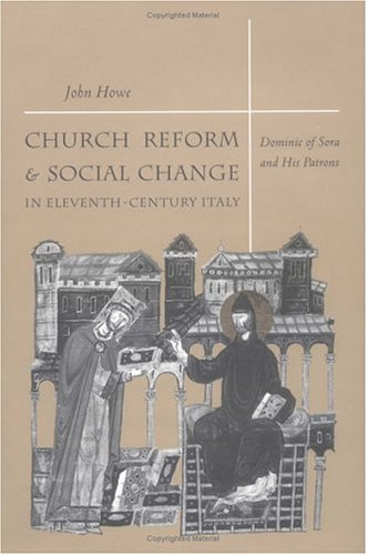 Church reform and social change in eleventh-century Italy :; Dominic of Sora and his patrons: Howe,...