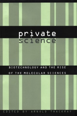 9780812234282: Private Science: Biotechnology and the Rise of the Molecular Sciences (Chemical Sciences in Society)