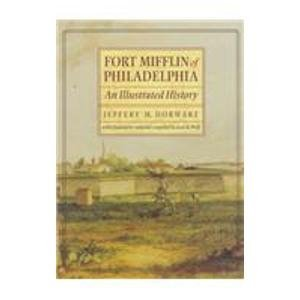 9780812234305: Fort Mifflin of Philadelphia: An Illustrated History