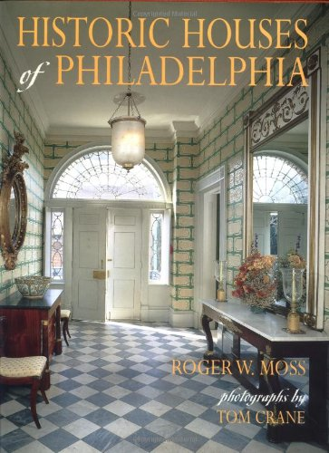 Historic Houses of Philadelphia: A Tour of the Region's Museum Homes