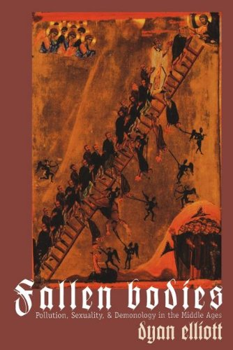 Fallen Bodies, Pollution, Sexuality, & Demonology in the Middle Ages: Elliott, Dyan