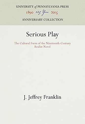 9780812234848: Serious Play: The Cultural Form of the Nineteenth-Century Realist Novel (New Cultural Studies)