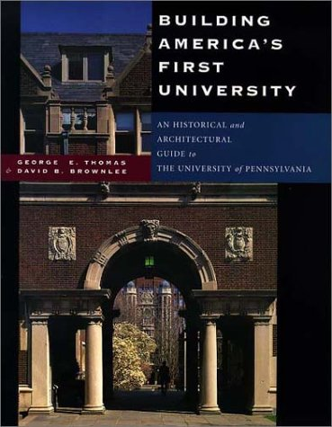 9780812235159: Building America's First University: An Historical and Architectural Guide to the University of Pennsylvania