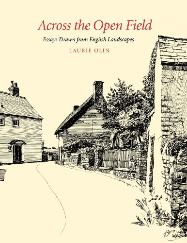Across the Open Field Essays Drawn from English Landscapes: Olin, Laurie