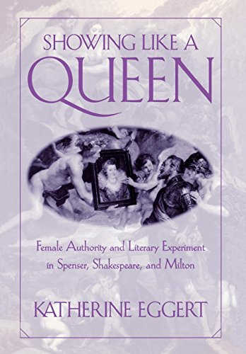 9780812235326: Showing Like a Queen: Female Authority and Literary Experiment in Spenser, Shakespeare, and Milton