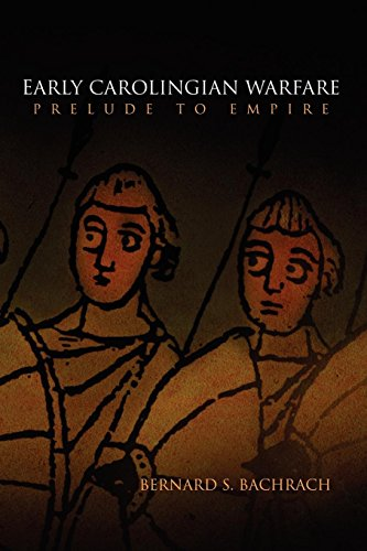 Early Carolingian Warfare: Prelude to Empire (The Middle Ages Series): Bachrach, Bernard S.