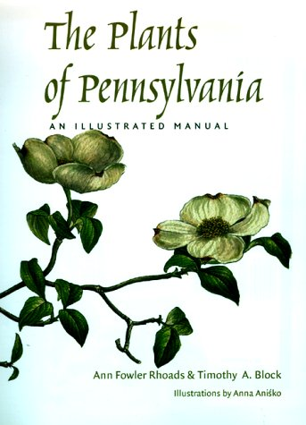 The Plants of Pennsylvania: Rhodes, Ann Fowler and Block, Timothy A.