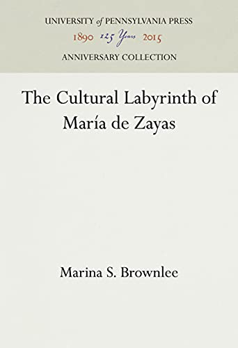 The Cultural Labyrinth of Maria de Zayas: Brownlee, Marina S.