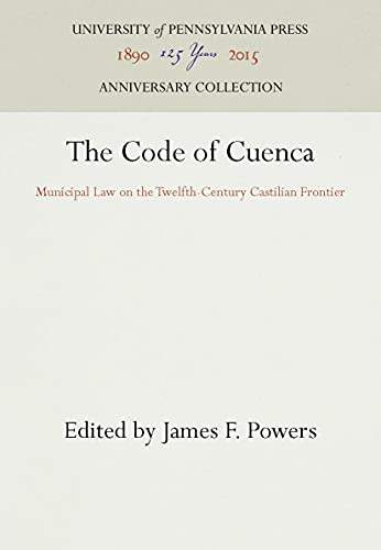 9780812235456: The Code of Cuenca: Municipal Law on the Twelfth-Century Castilian Frontier: Municipal Law on the Twelfth-Century Castillian Frontier (Middle Ages Series)