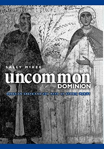 9780812235623: Uncommon Dominion: Venetian Crete and the Myth of Ethnic Purity