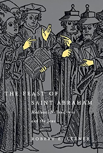 The Feast of Saint Abraham: Medieval Millenarians and the Jews (The Middle Ages Series): Lerner, ...