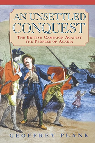 An Unsettled Conquest: The British Campaign Against the Peoples of Acadia (Early American Studies):...