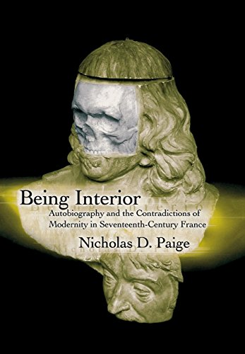 Being Interior: Autobiography and the Contradictions of Modernity in Seventeenth-Century France (...