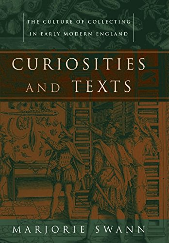 Curiosities and Texts: The Culture of Collecting in Early Modern England (Material Texts): Swann, ...