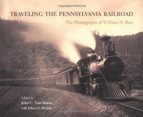 9780812236255: Traveling the Pennsylvania Railroad: Photographs of William H. Rau