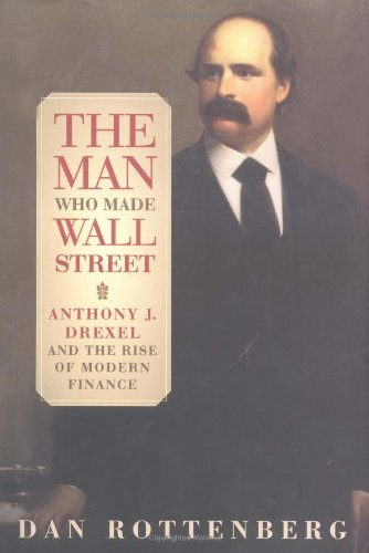 9780812236262: The Man Who Made Wall Street: Anthony J. Drexel and the Rise of Modern Finance