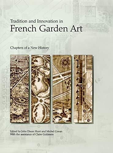 Tradition and Innovation in French Garden Art: Chapters of a New History [Penn Studies in Landscape...