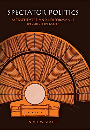 Spectator Politics: Metatheatre and Performance in Aristophanes: Slater, Niall W.