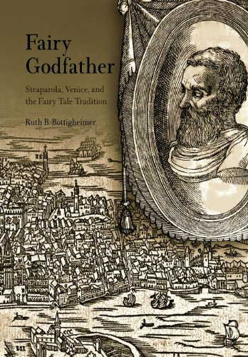 Fairy Godfather: Straparola, Venice, and the Fairy Tale Tradition: Bottigheimer, Ruth B.