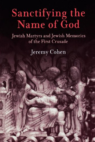 Sanctifying the Name of God, Jewish Martyrs and Jewish Memories of the First Crusade: Cohen, Jeremy