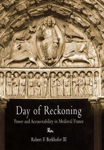 Day of Reckoning: Power and Accountability in Medieval France (The Middle Ages Series): Robert F. ...