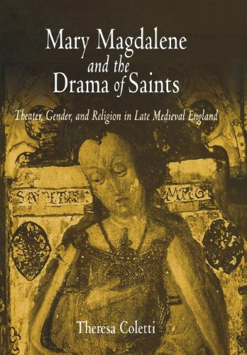 Mary Magdalene and the Drama of Saints: Theater, Gender, and Religion in Late Medieval England: ...