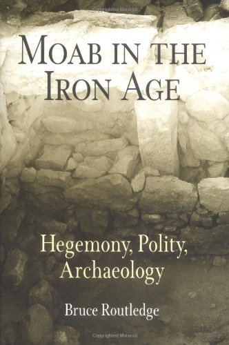 9780812238013: Moab in the Iron Age: Hegemony, Polity, Archaeology (Archaeology, Culture & Society)