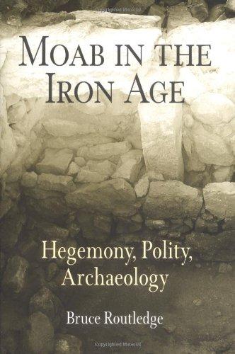 9780812238013: Moab in the Iron Age: Hegemony, Polity, Archaeology