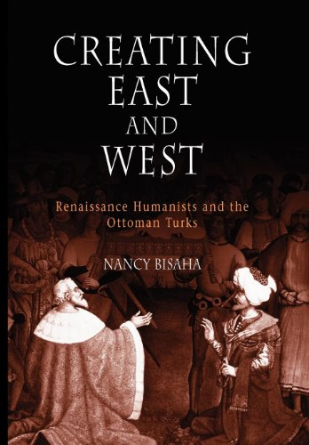 9780812238068: Creating East and West: Renaissance Humanists and the Ottoman Turks