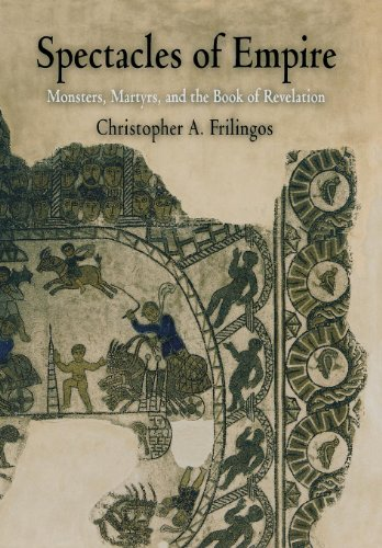 9780812238228: Spectacles of Empire: Monsters, Martyrs, and the Book of Revelation (Divinations: Rereading Late Ancient Religion)