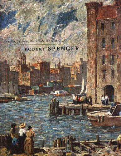 9780812238297: The Cities, the Towns, the Crowds: The Paintings of Robert Spencer
