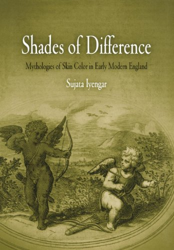 Shades of Difference: Mythologies of Skin Color in Early Modern England: Iyengar, Sujata