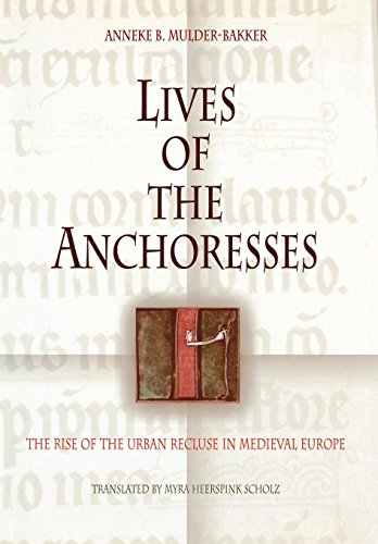 Lives of the Anchoresses: The Rise of: Mulder-Bakker, Anneke B