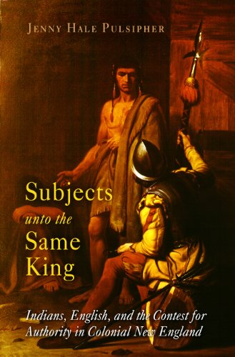 Subjects Unto the Same King: Indians, English, and the Contest for Authority in Colonial New England