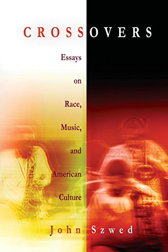 Crossovers: Essays on Race, Music, and American Culture: Szwed, John