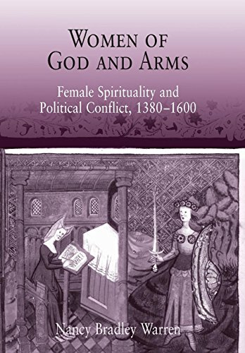 Women of God and Arms: Female Spirituality and Political Conflict, 1380-1600: Warren, Nancy Bradley