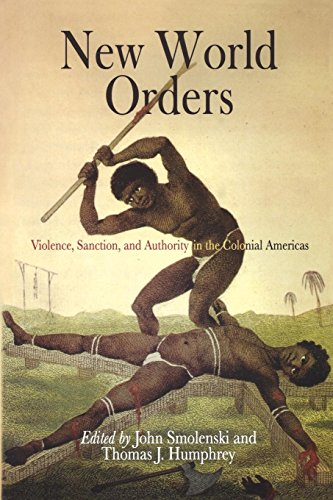 9780812238952: New World Orders: Violence, Sanction, and Authority in the Colonial Americas (Early American Studies)