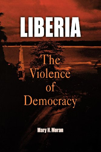 Liberia: The Violence of Democracy (The Ethnography of Political Violence): Moran, Mary H.