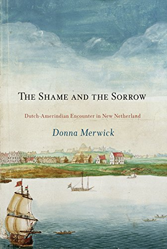 9780812239287: The Shame and the Sorrow: Dutch-Amerindian Encounters in New Netherland (Early American Studies)