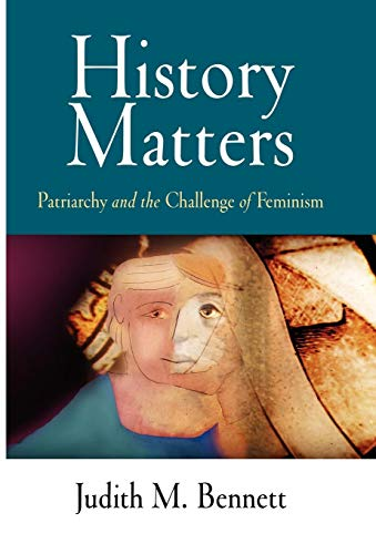 History Matters: Patriarchy and the Challenge of Feminism (0812239466) by Judith M. Bennett