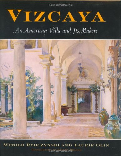 Vizcaya: An American Villa and Its Makers (Penn Studies in Landscape Architecture) (0812239512) by Witold Rybczynski; Laurie Olin