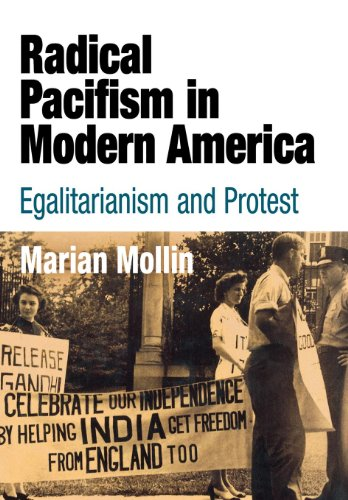 Radical Pacifism in Modern America: Egalitarianism and Protest (Politics and Culture in Modern Am...