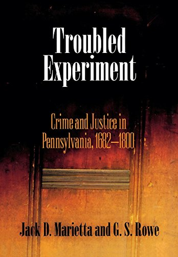Troubled Experiment: Crime and Justice in Pennsylvania, 1682-1800 (Early American Studies): Jack D....