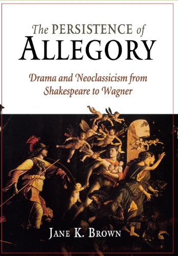9780812239669: The Persistence of Allegory: Drama and Neoclassicism from Shakespeare to Wagner